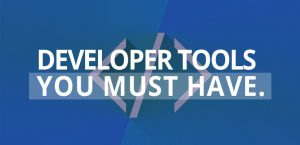 Developer tools you must have!