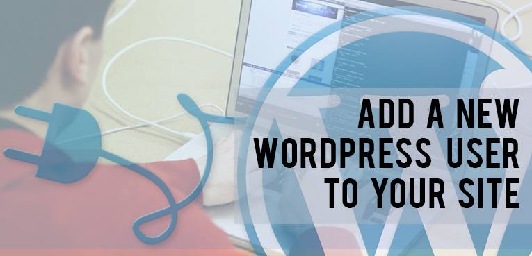How to add a new WordPress user to your Site