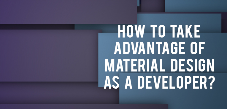 How to take advantage of Material Design as a Developer?