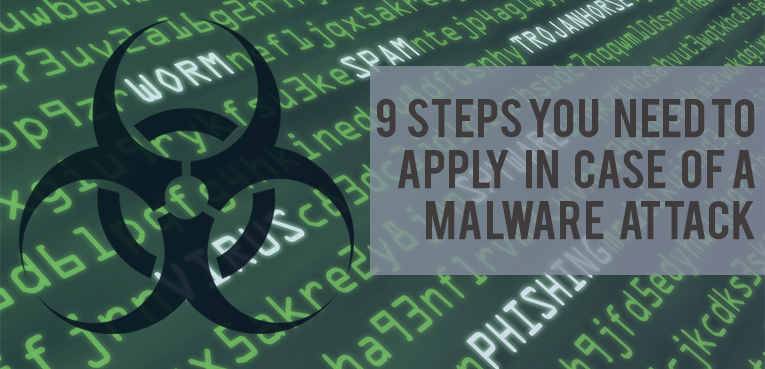 9 steps you need to apply in case of a malware attack