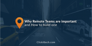Why Remote Teams are important and How to build one