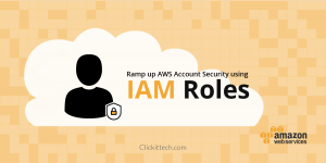 Ramp up AWS Account Security using IAM roles