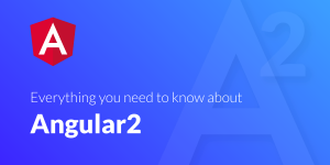 Everything you need to know about Angular2