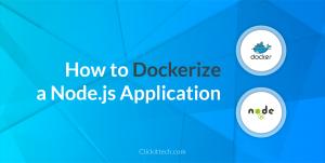 How to Dockerize a Node.js application