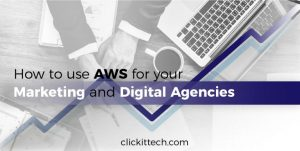 How to use AWS for your Marketing and Digital Agencies