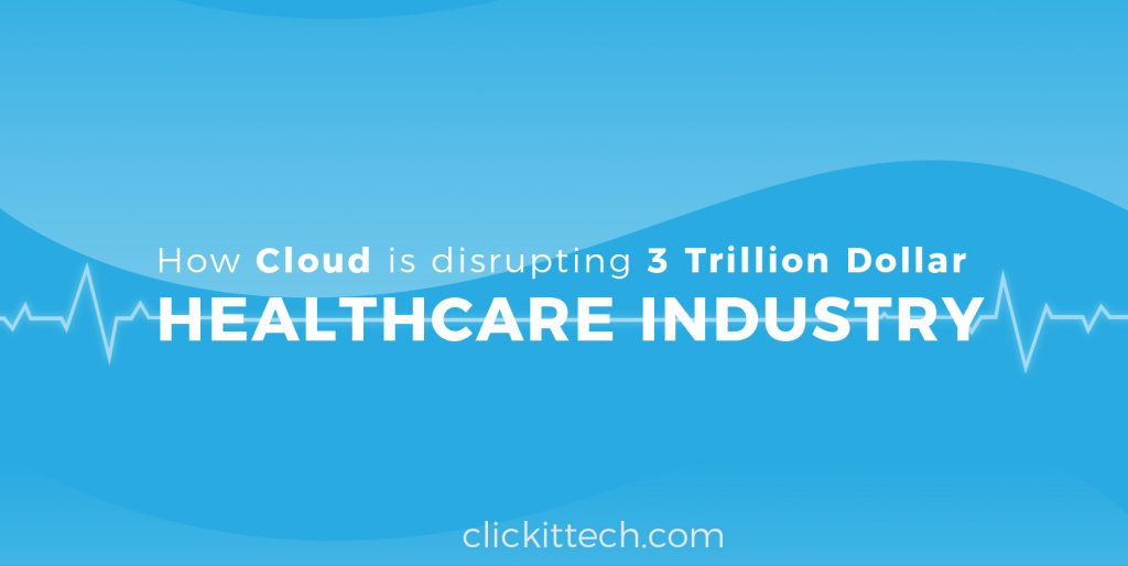 How Cloud is disrupting 3 Trillion Dollar Healthcare Industry