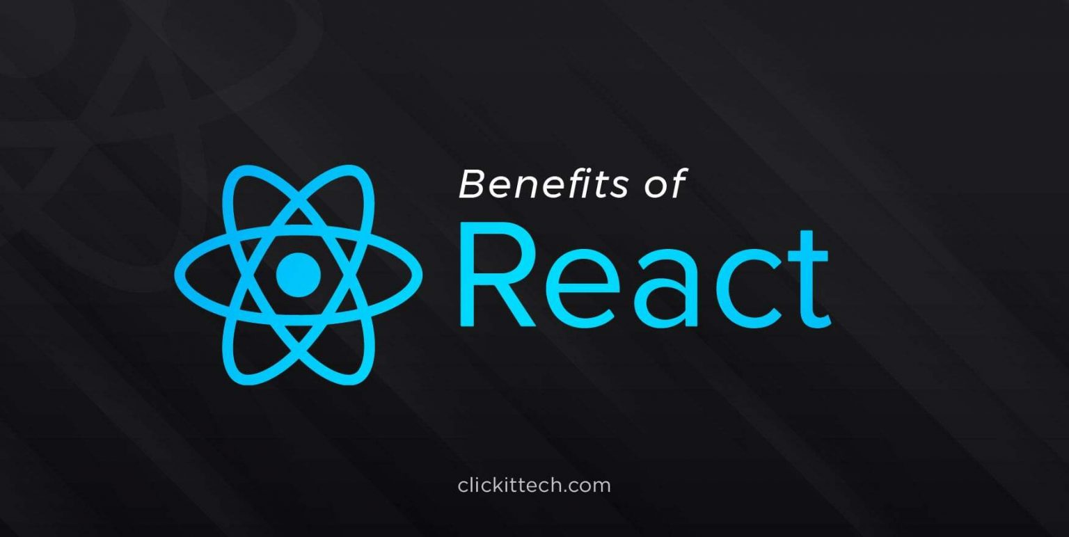 Benefits of React JS: Top Reasons to Choose it