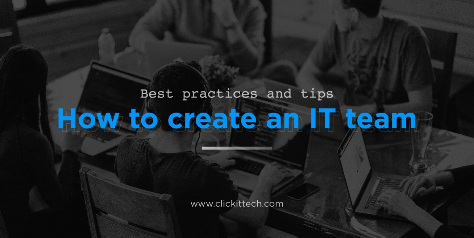 How to create an IT team: Best practices and tips