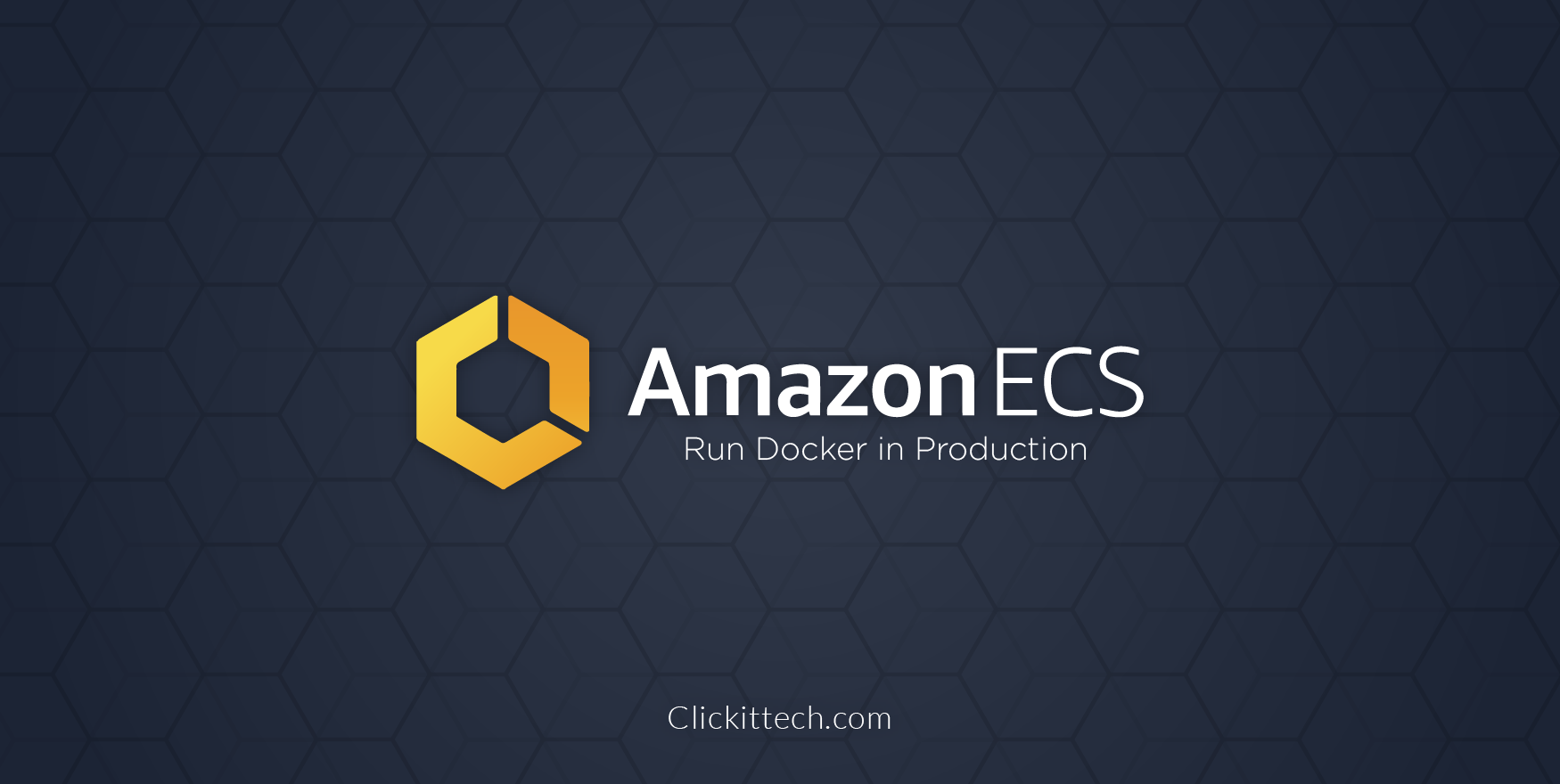 What is AWS ECS - Run Docker in Production | Elastic Container Service