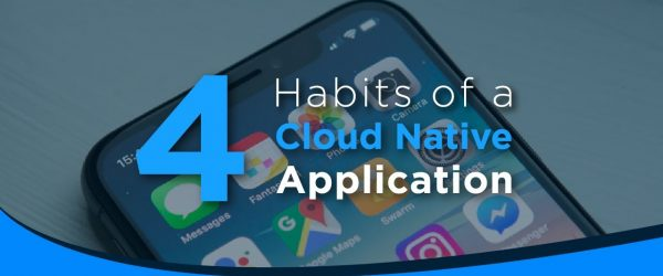 4 habits of a cloud-native application